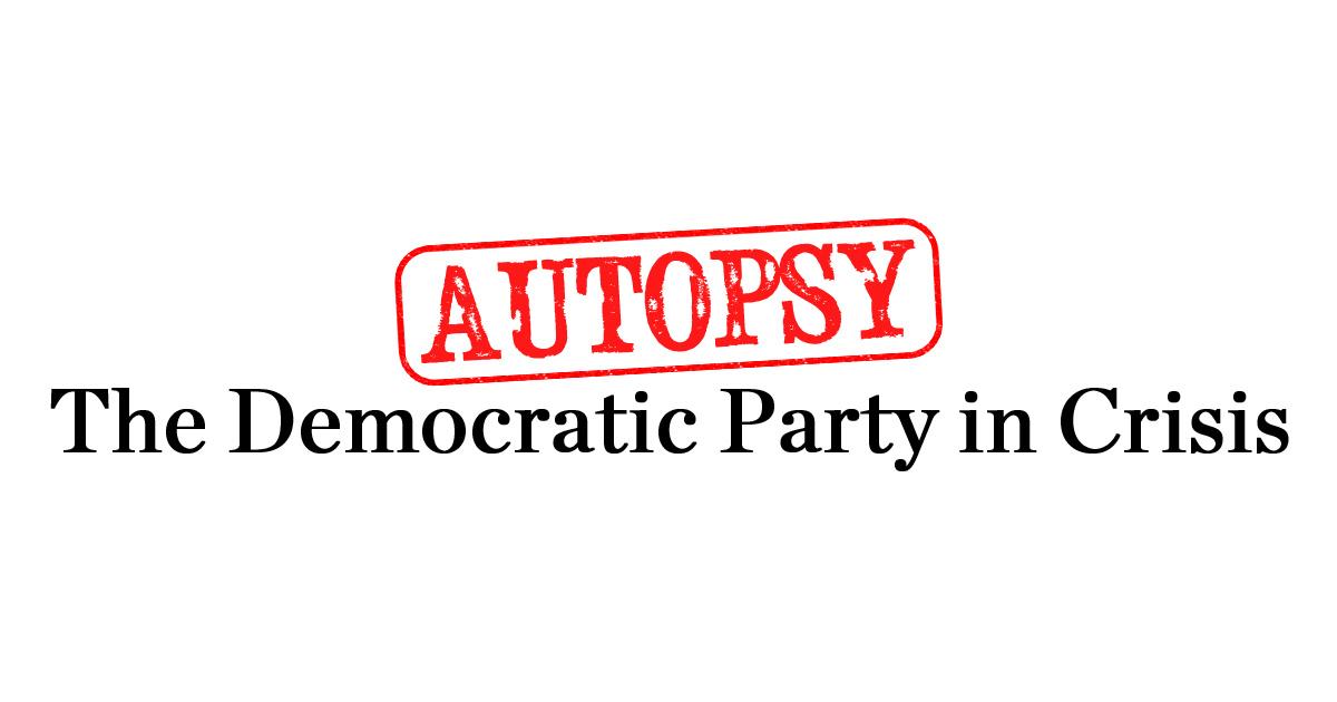democratic autopsy autopsy the democratic party in crisis